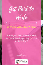 get paid to write websites that pay writers sophlix get paid to write write articles for money get paid to write articles get paid to