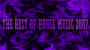 House Music Charts 2007 The Best Of House Music 2007