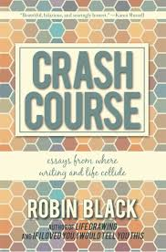crash course essays from where writing and life collide robin  crash course essays from where writing and life collide robin black 9781938126710 com books