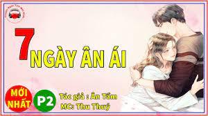 Bảy Ngày Ân Ái [ Phần 2 ] - Truyện Ngôn Tình Mới Nhất | Tổng hợp những câu  chuyện hay nhất - Kênh nhạc ru ngủ, nhạc thư giãn lớn nhất Việt Nam
