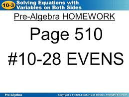 3 pre algebra 10 3 solving equations with variables on both sides pre algebra homework page 510 10 28 evens