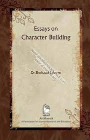 essays on character building javed ahmad ghamidi essays on character building dr shehzad em