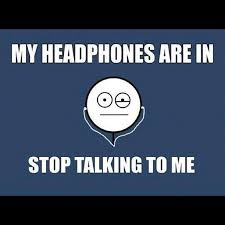 headphones #stop #talking #to #me #meme #awesome #funny #so #true ... via Relatably.com