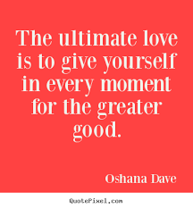 Ultimate Love Quotes Cool Love Quotes The Ultimate Love Is To Give Yourself In Every Moment