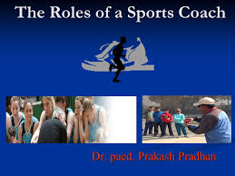 The Roles of a Sports Coach Dr. paed. Prakash Pradhan. - ppt download