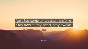 rumi quote love has come to rule and transform stay awake my rumi quote love has come to rule and transform stay awake my