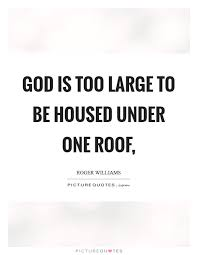 Roof Quotes Interesting God Is Too Large To Be Housed Under One Roof Picture Quotes
