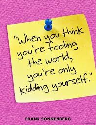 Fooling Yourself Quotes Best of Only Fooling Yourself Quotes You Think You're Fooling The World