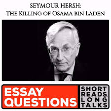seymour hersh the killing of osama bin laden essay questions new episodes every monday at 9 00am