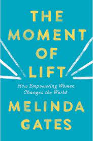 The Moment of Lift: How Empowering Women Changes the World: Amazon.co.uk:  Gates, Melinda: 9781529005493: Books