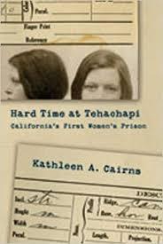 Tehachapi State Prison Hard Time At Tehachapi Californias First Womens Prison Kathleen
