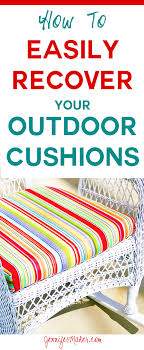 recover your cushions for outdoor furniture quickly easily sew and no sew options