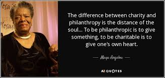 Philanthropy Quotes Custom Maya Angelou Quote The Difference Between Charity And Philanthropy