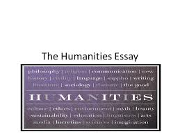 the humanities essay ppt  1 the humanities essay