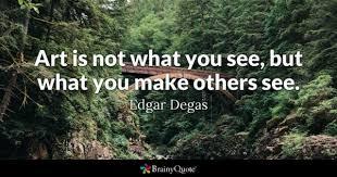 Art Quotes Extraordinary Edgar Degas Quotes BrainyQuote