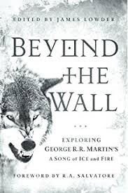 com mastering the game of thrones essays on george r r  beyond the wall exploring george r r martin s a song of ice and fire from
