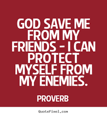 Proverb Picture Quote God Save Me From My Friends I Can Protect Awesome Proverb Friend