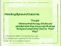 parenting styles parenting styles and outcomes thought we know that the way children are parented when they
