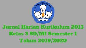 I / 1 tahun pelajaran : Jurnal Harian Kurikulum 2013 Kelas 3 Sd Mi Semester 1 Tahun 2019 2020 Mutu Sd Mutu Sd