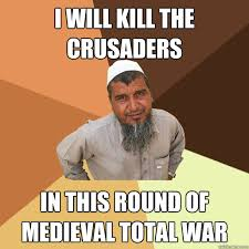 i will kill the crusaders in this round of Medieval Total War ... via Relatably.com