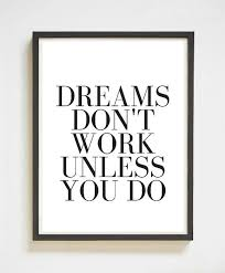 inspirational pictures for office. dreams dont work unless you do hang this inspirational quote print in your office or pictures for
