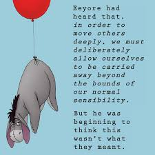 That sad, little donkey found his way into our hearts instantly and never left. Donkey Philosophy Eeyore Quotes Friends Quotes Winnie The Pooh Quotes