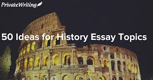 compiliation of history essay topics for successful essay writing