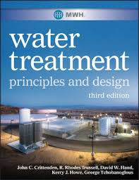 MWH's Water Treatment: Principles and Design, 3rd Edition | Water ...