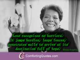 Maya Angelou Famous Quotes Extraordinary Famous Quotes About Love Recognizes No Barriers By Maya Angelou