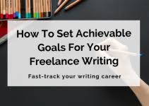 major types of lance writing jobs and how to get them  how to set achievable goals for your lance writing career