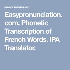Type ipa international phonetic alphabet. Easypronunciation Com Phonetic Transcription Of French Words Ipa Translator Transcription French Words Ipa