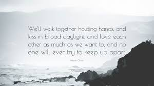 Lauren Oliver Quote Well Walk Together Holding Hands And Kiss In