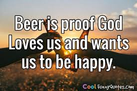 God Loves Us Quotes Unique Beer Is Proof God Loves Us And Wants Us To Be Happy