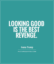 Looking Beautiful Quotes Best of Looking Good Is The Best Revenge Picture Quotes