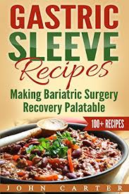 gastric sleeve recipes making bariatric surgery recovery palatable gastric sleeve t gastric sleeve