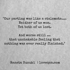 Our Parting Was Like A Stalemate Neither Of Us Won Yet Both Of Us Magnificent Lost Love Quotes For Him