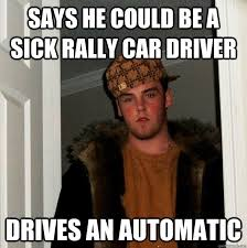 says he could be a sick rally car driver drives an automatic ... via Relatably.com