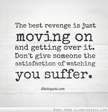 Quotes About Getting Over Someone Beauteous The Best Revenge Is Just Moving On And Getting Over It Don't Give