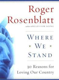 where we stand reasons for loving our country by roger rosenblatt