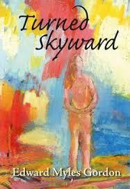 Turned Skyward : Edward Myles Gordon : 9780975810989