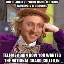 You're against police using military tactics in Ferguson? Tell me ... via Relatably.com