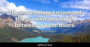 Jim Morrison Quotes Magnificent There Are Things Known And Things Unknown And In Between Are The