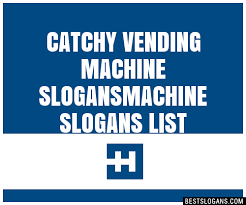 Catchy Vending Machine Slogans Custom 48 Catchy Vending Machine Machine Slogans List Taglines Phrases