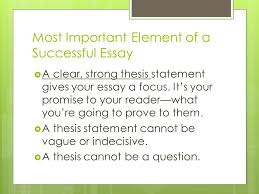 writing about literature how to write a strong essay guidelines  most important element of a successful essay  a clear strong thesis statement gives your