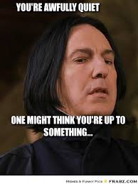 You're awfully quiet... - Snape Meme Generator Captionator via Relatably.com
