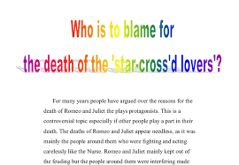 romeo and juliette who is to blame for the star crossed lovers  romeo and juliet who is to blame for the death of the star