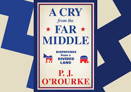 """A Cry From The Far Middle"""" By PJ O'Rourke 
