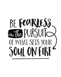 Fearless Quotes Simple Printable Art Be Fearless In The Pursuit Of What Sets Your Soul On