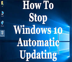 How To Disable Automatic Windows Updates In Windows 10