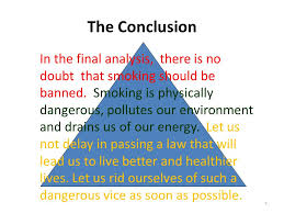 conclusions conclusion the purpose of concluding paragraphs bring  the conclusion 4 in the final analysis there is no doubt that smoking should be